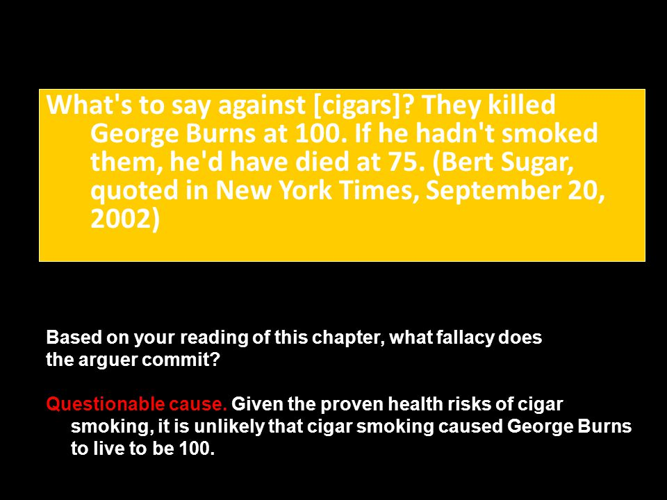 What s to say against [cigars]. They killed George Burns at 100